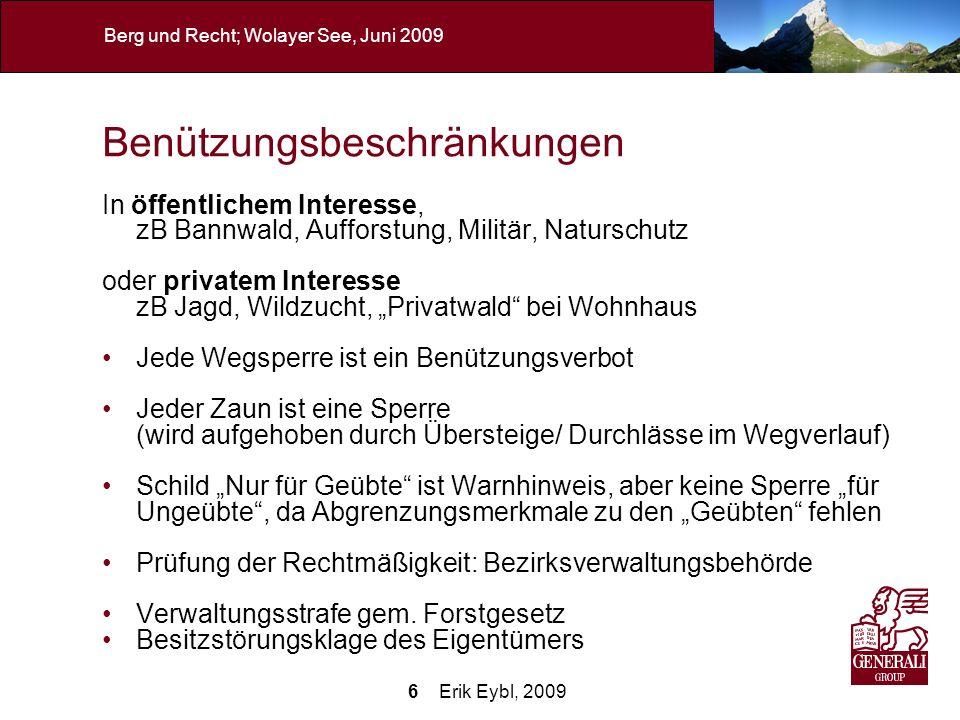 6 Erik Eybl, 2009 Berg und Recht; Wolayer See, Juni 2009 Benützungsbeschränkungen In öffentlichem Interesse, zB Bannwald, Aufforstung, Militär, Naturs