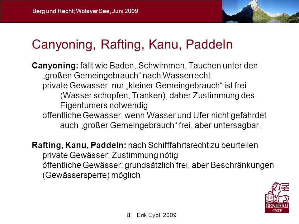 29 Erik Eybl, 2009 Berg und Recht; Wolayer See, Juni 2009 Beispiele: Bergkameraden-Haftung Seegrubenspitzenfall 1976: Voraussteigender tritt Stein los, verletzt nachkommenden, der versucht, Stein mit der Hand abzuwehren.