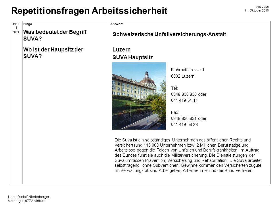 Hans-Rudolf Niederberger Vordergut, 8772 Nidfurn Ausgabe 11. Oktober 2010 Repetitionsfragen Arbeitssicherheit AntwortFrageBET 1 101 Schweizerische Unf