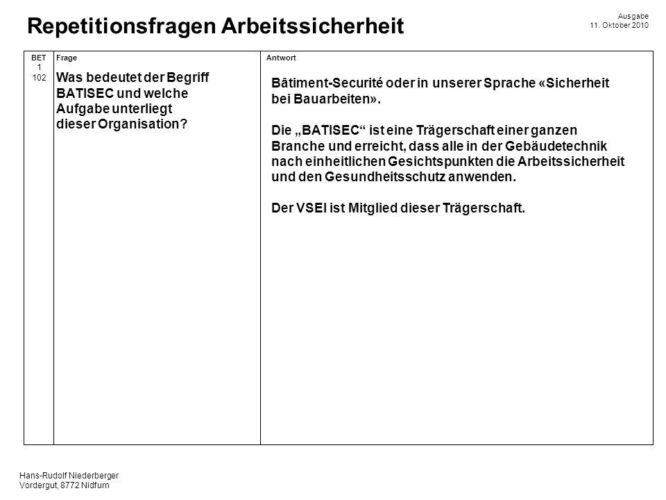 Hans-Rudolf Niederberger Vordergut, 8772 Nidfurn Ausgabe 11. Oktober 2010 Repetitionsfragen Arbeitssicherheit AntwortFrageBET 1 102 Bâtiment-Securité