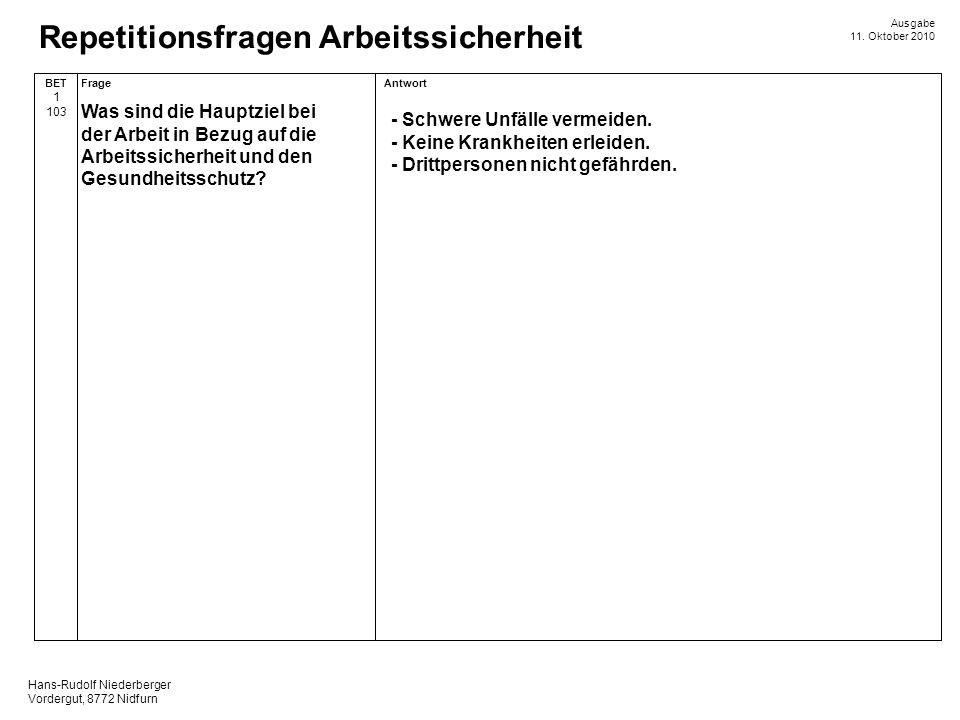 Hans-Rudolf Niederberger Vordergut, 8772 Nidfurn Ausgabe 11. Oktober 2010 Repetitionsfragen Arbeitssicherheit AntwortFrageBET 1 103 - Schwere Unfälle