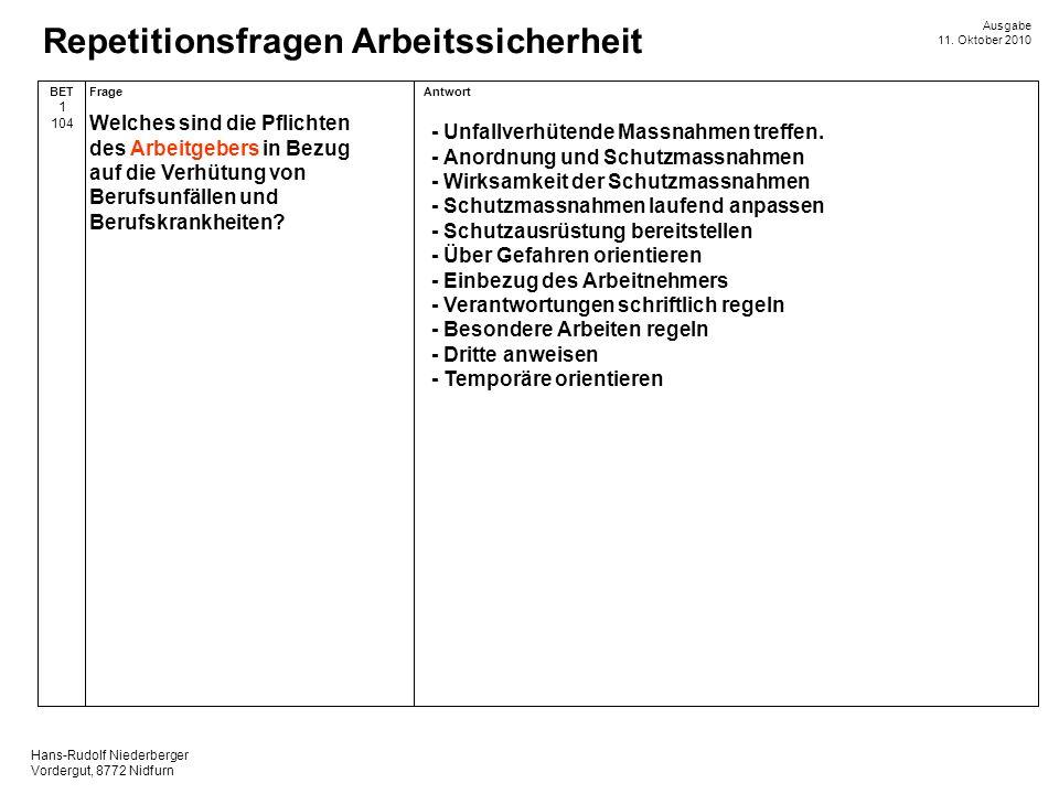 Hans-Rudolf Niederberger Vordergut, 8772 Nidfurn Ausgabe 11. Oktober 2010 Repetitionsfragen Arbeitssicherheit AntwortFrageBET 1 104 - Unfallverhütende