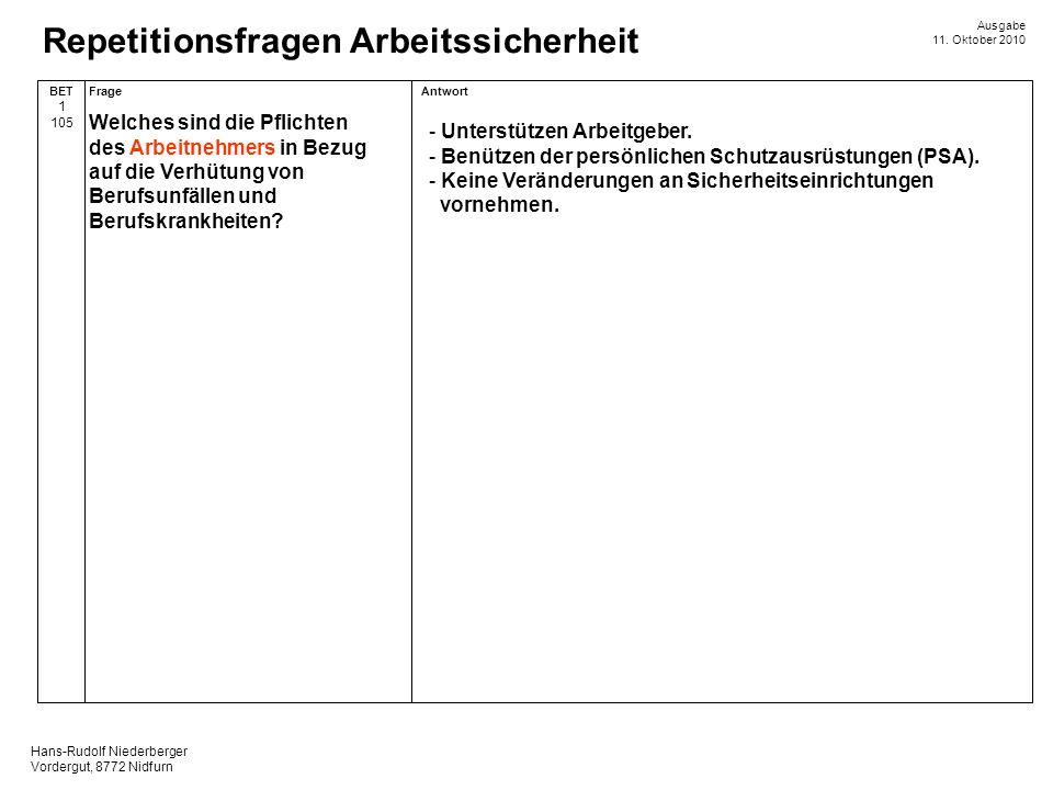 Hans-Rudolf Niederberger Vordergut, 8772 Nidfurn Ausgabe 11. Oktober 2010 Repetitionsfragen Arbeitssicherheit AntwortFrageBET 1 105 - Unterstützen Arb