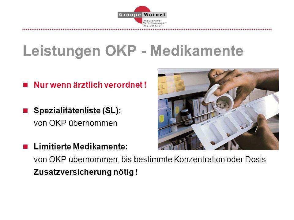 Leistungen OKP - Medikamente Nur wenn ärztlich verordnet ! Spezialitätenliste (SL): von OKP übernommen Limitierte Medikamente: von OKP übernommen, bis