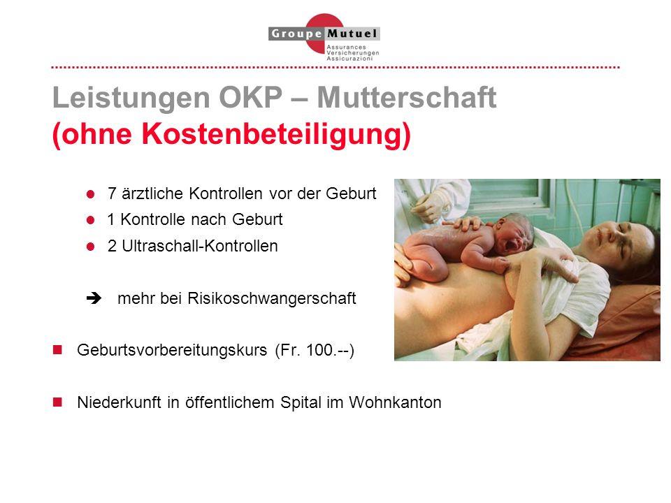 Leistungen OKP – Mutterschaft (ohne Kostenbeteiligung) 7 ärztliche Kontrollen vor der Geburt 1 Kontrolle nach Geburt 2 Ultraschall-Kontrollen mehr bei
