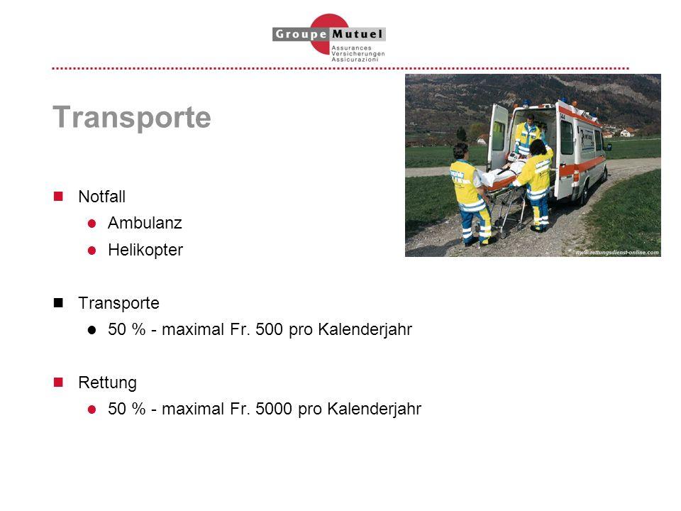 Transporte Notfall Ambulanz Helikopter Transporte 50 % - maximal Fr. 500 pro Kalenderjahr Rettung 50 % - maximal Fr. 5000 pro Kalenderjahr