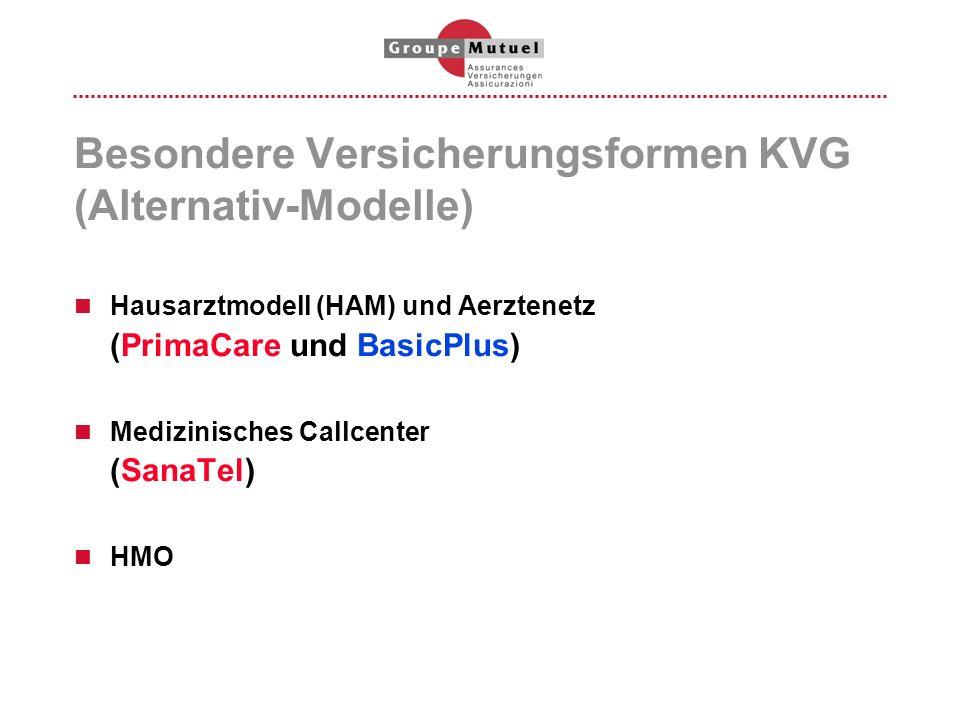 Besondere Versicherungsformen KVG (Alternativ-Modelle) Hausarztmodell (HAM) und Aerztenetz (PrimaCare und BasicPlus) Medizinisches Callcenter (SanaTel
