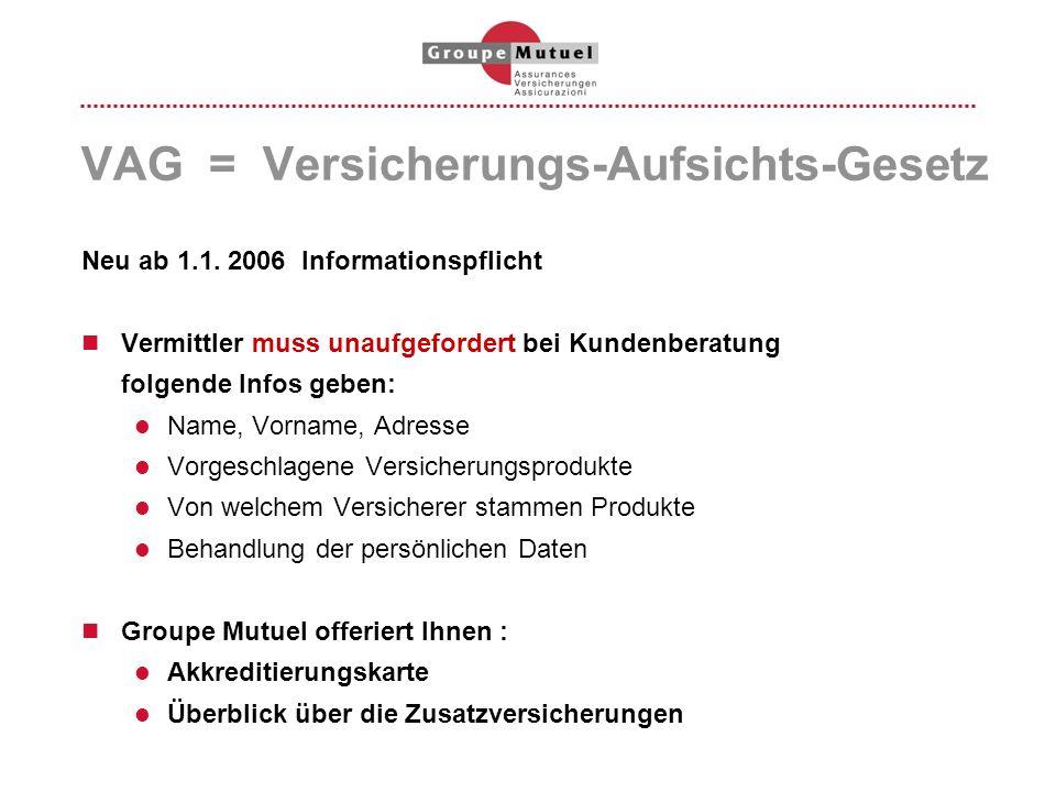 VAG = Versicherungs-Aufsichts-Gesetz Neu ab 1.1. 2006 Informationspflicht Vermittler muss unaufgefordert bei Kundenberatung folgende Infos geben: Name