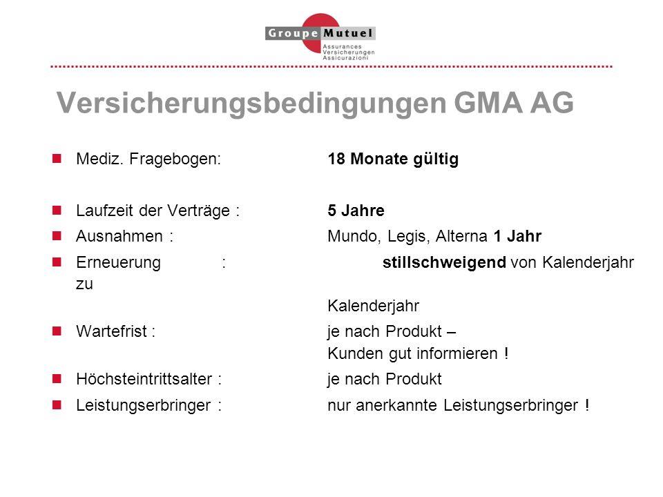 Versicherungsbedingungen GMA AG Mediz. Fragebogen: 18 Monate gültig Laufzeit der Verträge : 5 Jahre Ausnahmen :Mundo, Legis, Alterna 1 Jahr Erneuerung