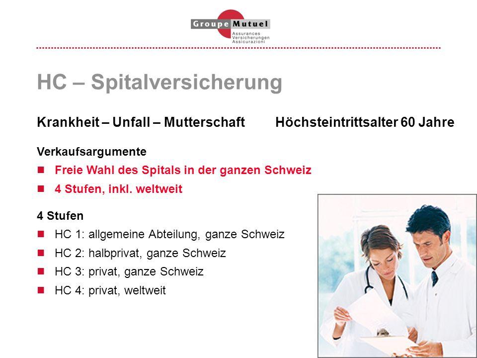 HC – Spitalversicherung Verkaufsargumente Freie Wahl des Spitals in der ganzen Schweiz 4 Stufen, inkl. weltweit 4 Stufen HC 1: allgemeine Abteilung, g