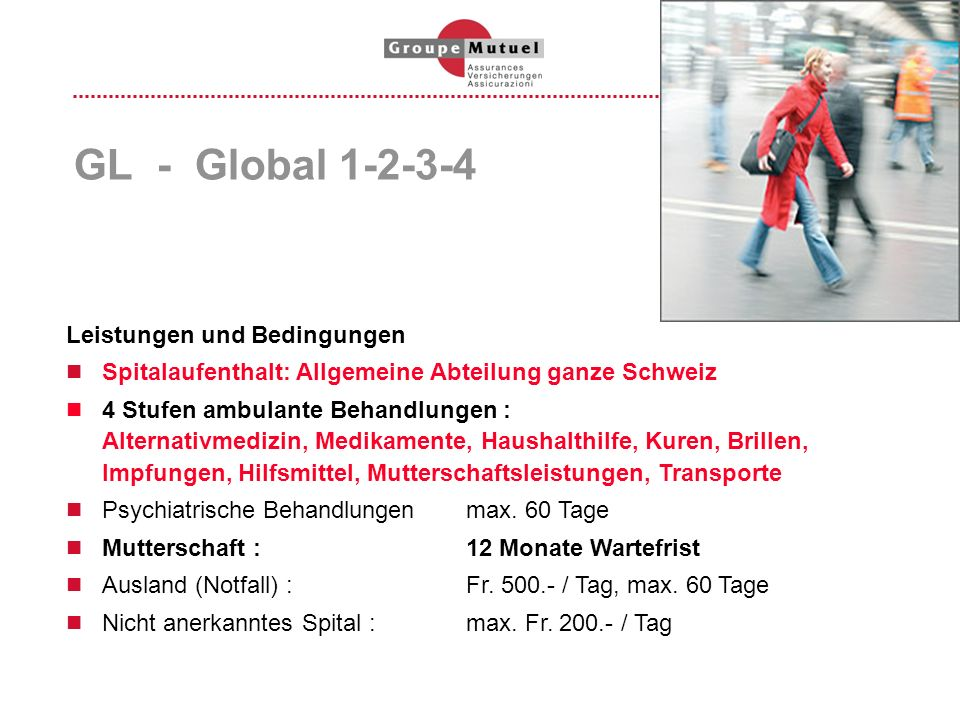 GL - Global 1-2-3-4 Leistungen und Bedingungen Spitalaufenthalt: Allgemeine Abteilung ganze Schweiz 4 Stufen ambulante Behandlungen : Alternativmedizi
