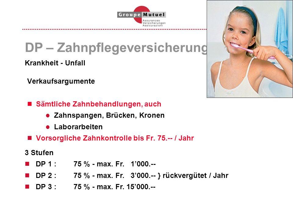 Verkaufsargumente Sämtliche Zahnbehandlungen, auch Zahnspangen, Brücken, Kronen Laborarbeiten Vorsorgliche Zahnkontrolle bis Fr. 75.-- / Jahr DP – Zah