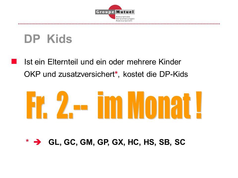 DP Kids Ist ein Elternteil und ein oder mehrere Kinder OKP und zusatzversichert*, kostet die DP-Kids * GL, GC, GM, GP, GX, HC, HS, SB, SC