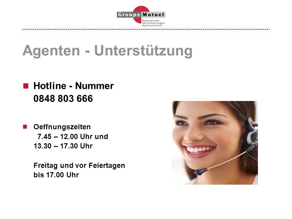 Agenten - Unterstützung Hotline - Nummer 0848 803 666 Oeffnungszeiten 7.45 – 12.00 Uhr und 13.30 – 17.30 Uhr Freitag und vor Feiertagen bis 17.00 Uhr