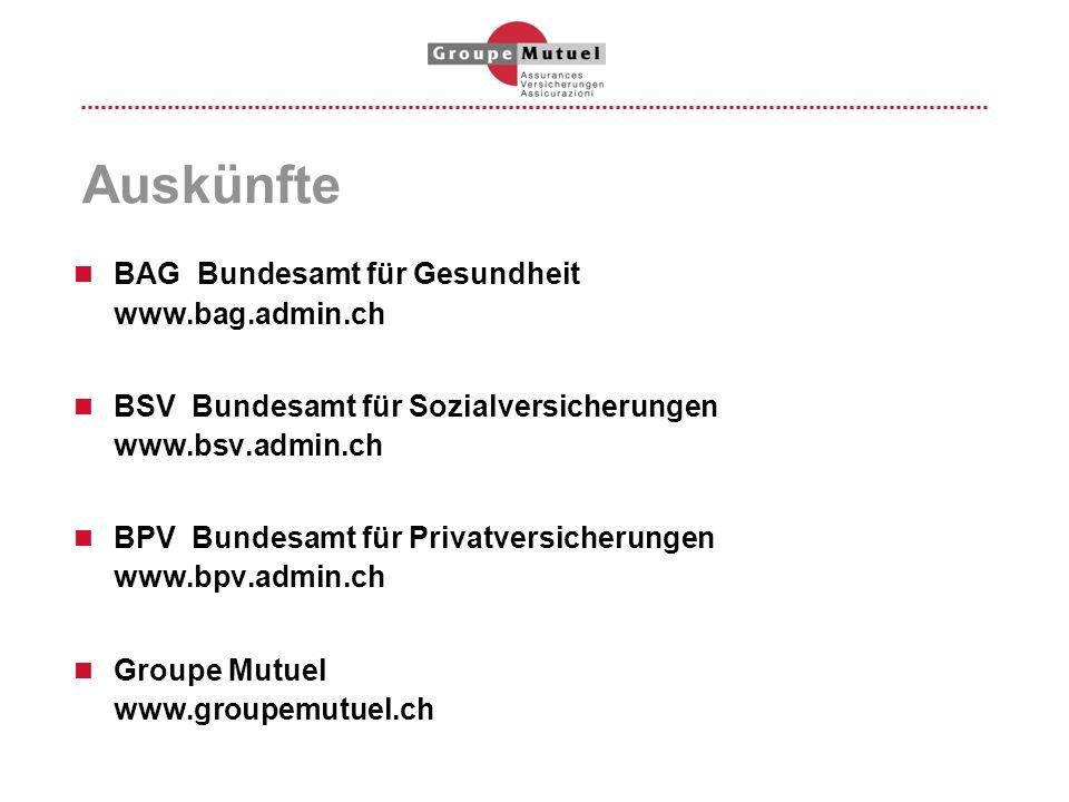 Auskünfte BAG Bundesamt für Gesundheit www.bag.admin.ch BSV Bundesamt für Sozialversicherungen www.bsv.admin.ch BPV Bundesamt für Privatversicherungen