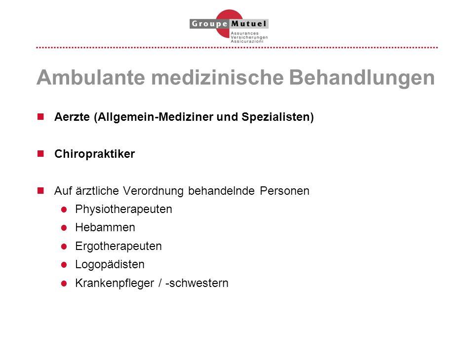 Ambulante medizinische Behandlungen Aerzte (Allgemein-Mediziner und Spezialisten) Chiropraktiker Auf ärztliche Verordnung behandelnde Personen Physiot