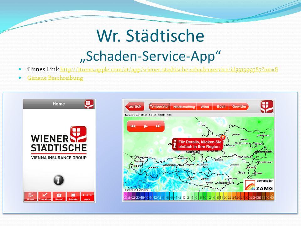 Wr. Städtische Schaden-Service-App iTunes Link http://itunes.apple.com/at/app/wiener-stadtische-schadenservice/id391999587?mt=8 http://itunes.apple.co