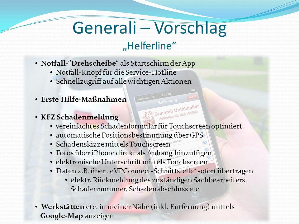 Generali – Vorschlag Helferline Notfall-Drehscheibe als Startschirm der App Notfall-Knopf für die Service-Hotline Schnellzugriff auf alle wichtigen Ak