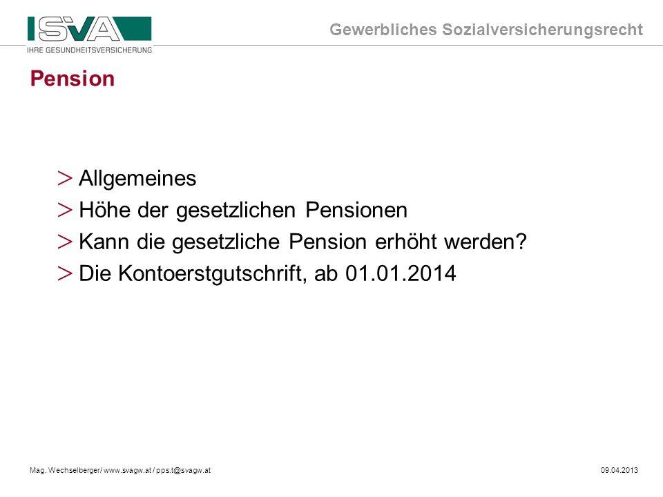 Gewerbliches Sozialversicherungsrecht Mag. Wechselberger/ www.svagw.at / pps.t@svagw.at09.04.2013 > Allgemeines > Höhe der gesetzlichen Pensionen > Ka