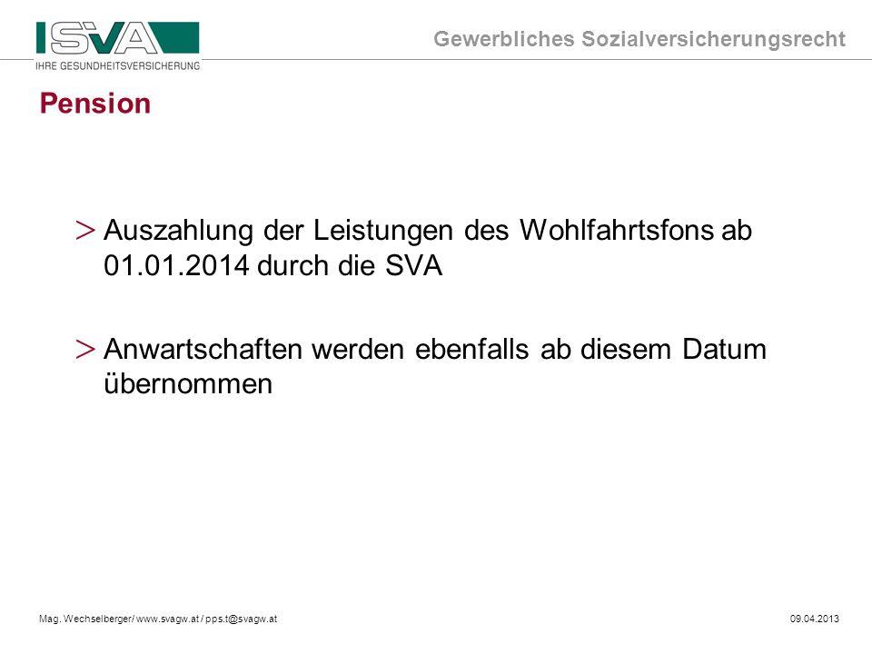 Gewerbliches Sozialversicherungsrecht Mag. Wechselberger/ www.svagw.at / pps.t@svagw.at09.04.2013 > Auszahlung der Leistungen des Wohlfahrtsfons ab 01