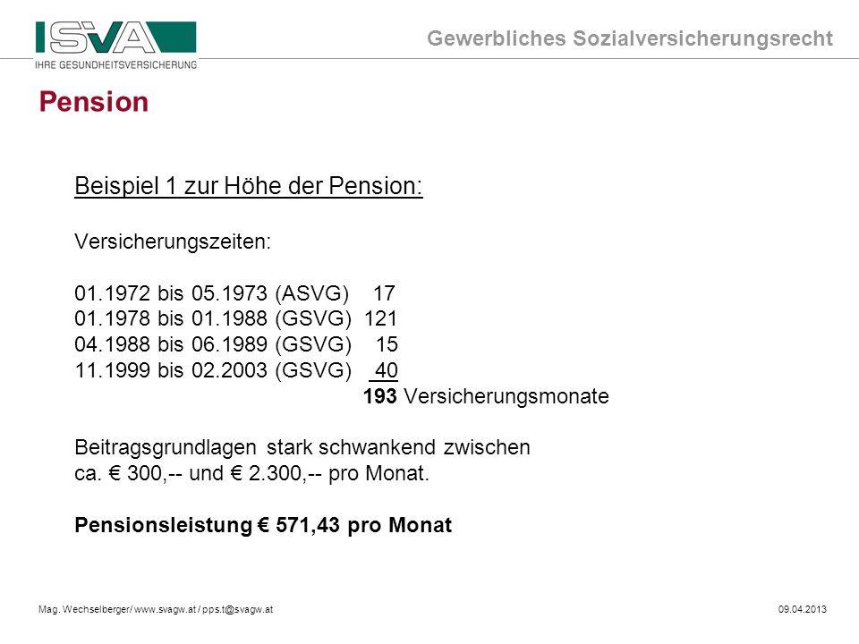 Gewerbliches Sozialversicherungsrecht Mag. Wechselberger/ www.svagw.at / pps.t@svagw.at09.04.2013 Beispiel 1 zur Höhe der Pension: Versicherungszeiten
