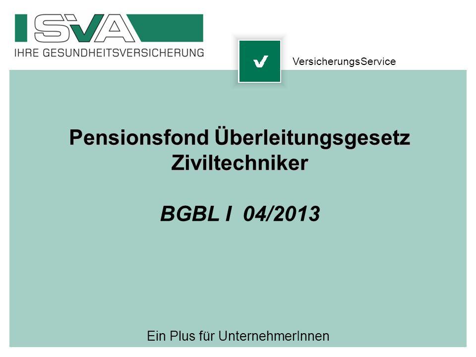 Ein Plus für UnternehmerInnen Pensionsfond Überleitungsgesetz Ziviltechniker BGBL I 04/2013 VersicherungsService