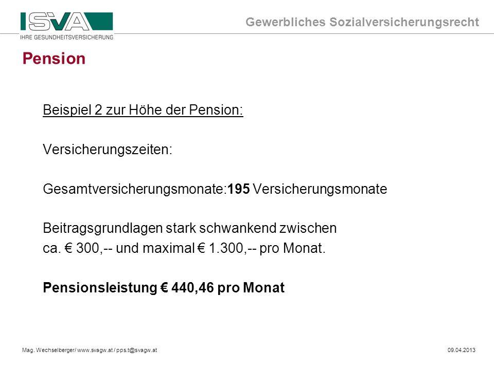Gewerbliches Sozialversicherungsrecht Mag. Wechselberger/ www.svagw.at / pps.t@svagw.at09.04.2013 Beispiel 2 zur Höhe der Pension: Versicherungszeiten