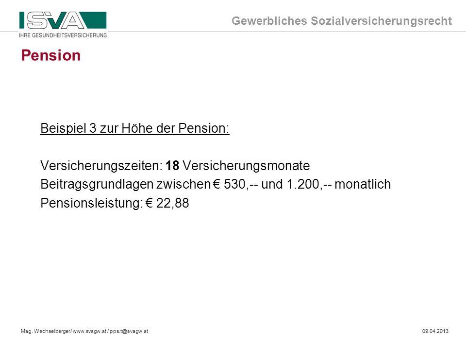 Gewerbliches Sozialversicherungsrecht Mag. Wechselberger/ www.svagw.at / pps.t@svagw.at09.04.2013 Beispiel 3 zur Höhe der Pension: Versicherungszeiten