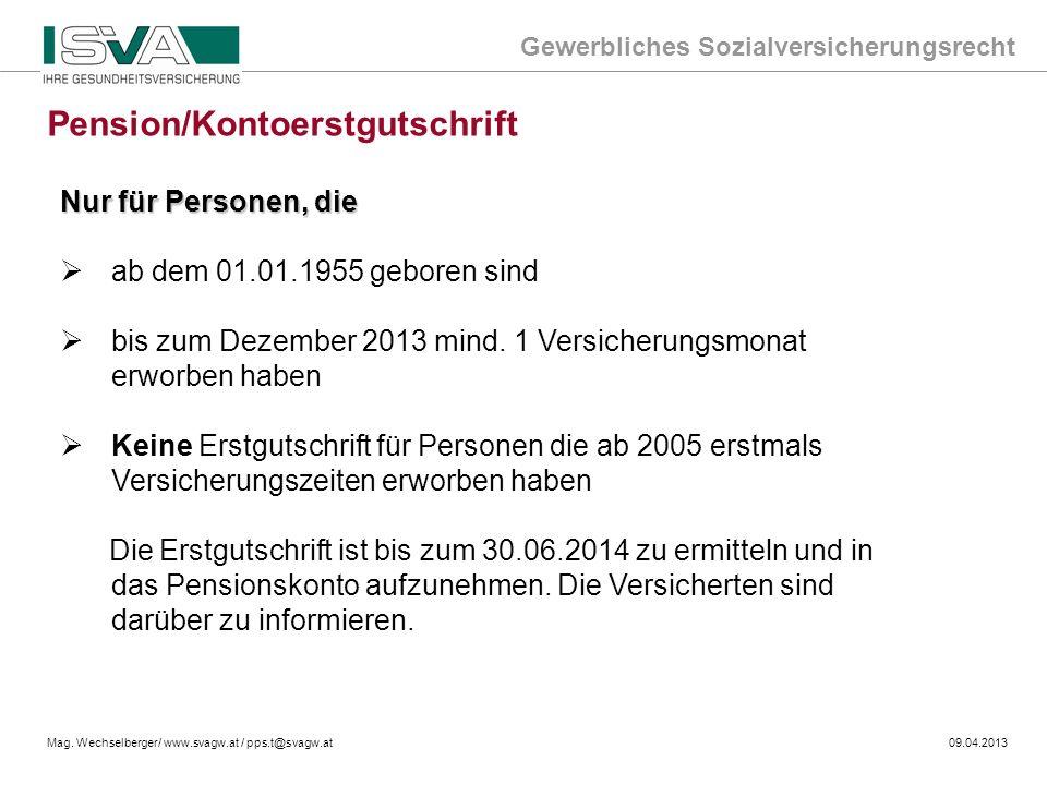 Gewerbliches Sozialversicherungsrecht Mag. Wechselberger/ www.svagw.at / pps.t@svagw.at09.04.2013 Pension/Kontoerstgutschrift Nur für Personen, die ab