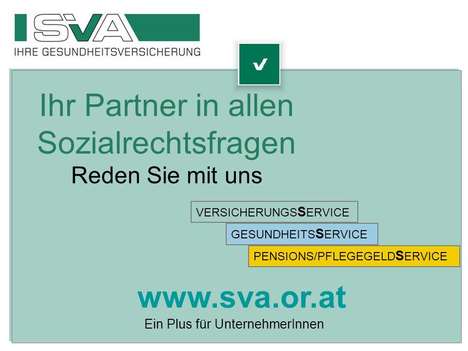 Ein Plus für UnternehmerInnen Ihr Partner in allen Sozialrechtsfragen Reden Sie mit uns www.sva.or.at VERSICHERUNGS S ERVICE GESUNDHEITS S ERVICE PENS