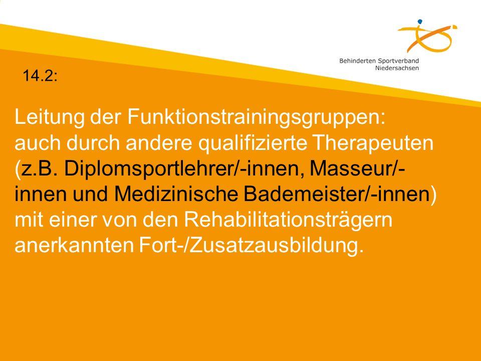 Leitung der Funktionstrainingsgruppen: auch durch andere qualifizierte Therapeuten (z.B. Diplomsportlehrer/-innen, Masseur/- innen und Medizinische Ba