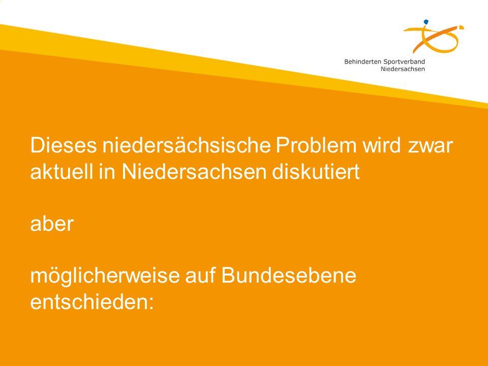 Dieses niedersächsische Problem wird zwar aktuell in Niedersachsen diskutiert aber möglicherweise auf Bundesebene entschieden: