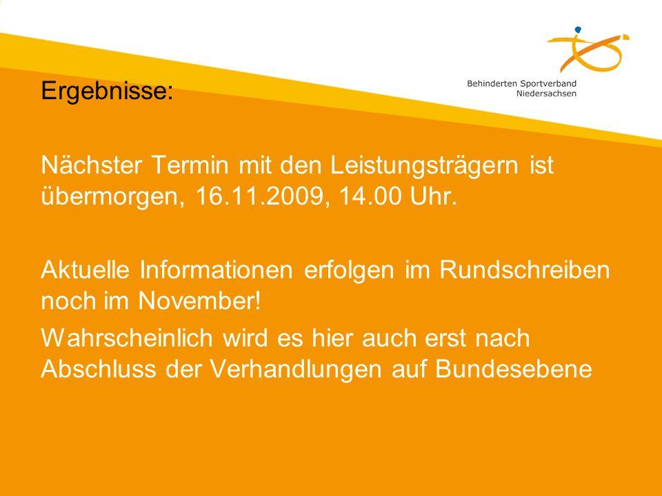 Ergebnisse: Nächster Termin mit den Leistungsträgern ist übermorgen, 16.11.2009, 14.00 Uhr.