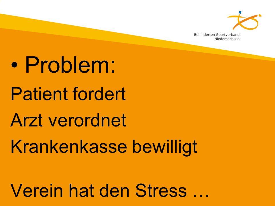 Problem: Patient fordert Arzt verordnet Krankenkasse bewilligt Verein hat den Stress …