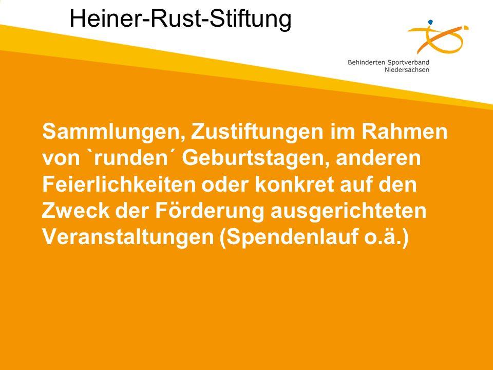 Sammlungen, Zustiftungen im Rahmen von `runden´ Geburtstagen, anderen Feierlichkeiten oder konkret auf den Zweck der Förderung ausgerichteten Veranstaltungen (Spendenlauf o.ä.) Heiner-Rust-Stiftung