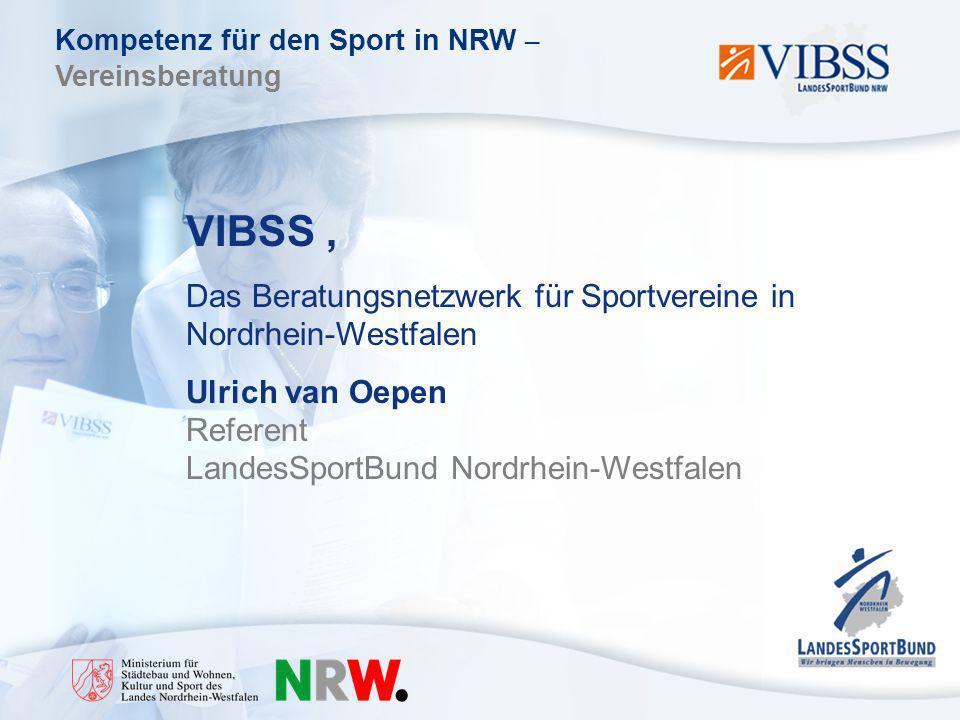 Kompetenz für den Sport in NRW – Vereinsberatung VIBSS, Das Beratungsnetzwerk für Sportvereine in Nordrhein-Westfalen Ulrich van Oepen Referent LandesSportBund Nordrhein-Westfalen