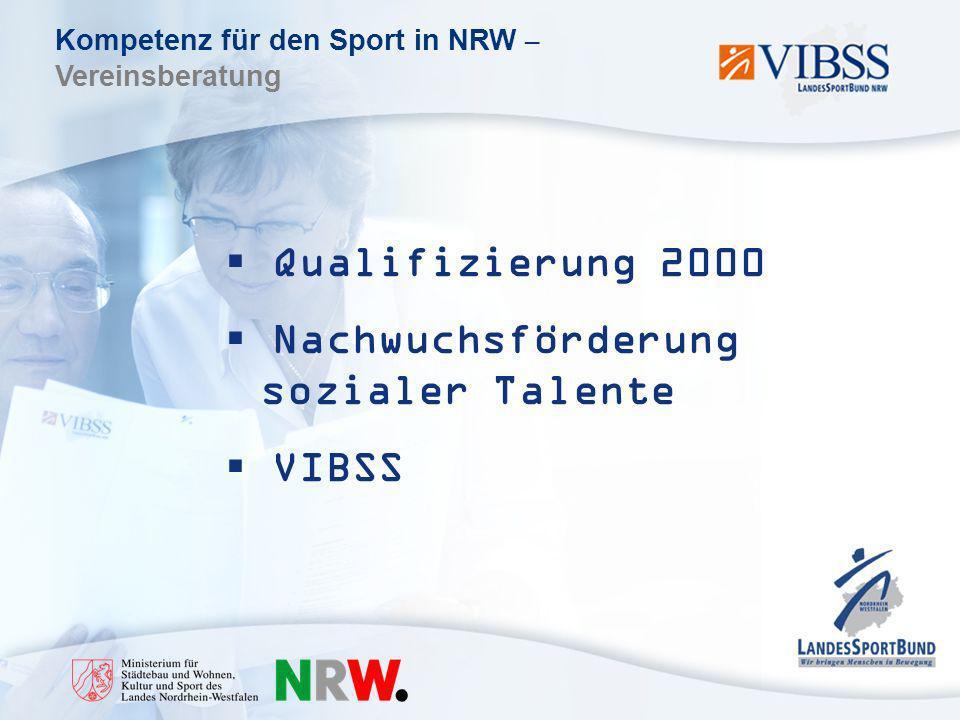 Kompetenz für den Sport in NRW – Vereinsberatung Qualifizierung 2000 Nachwuchsförderung sozialer Talente VIBSS