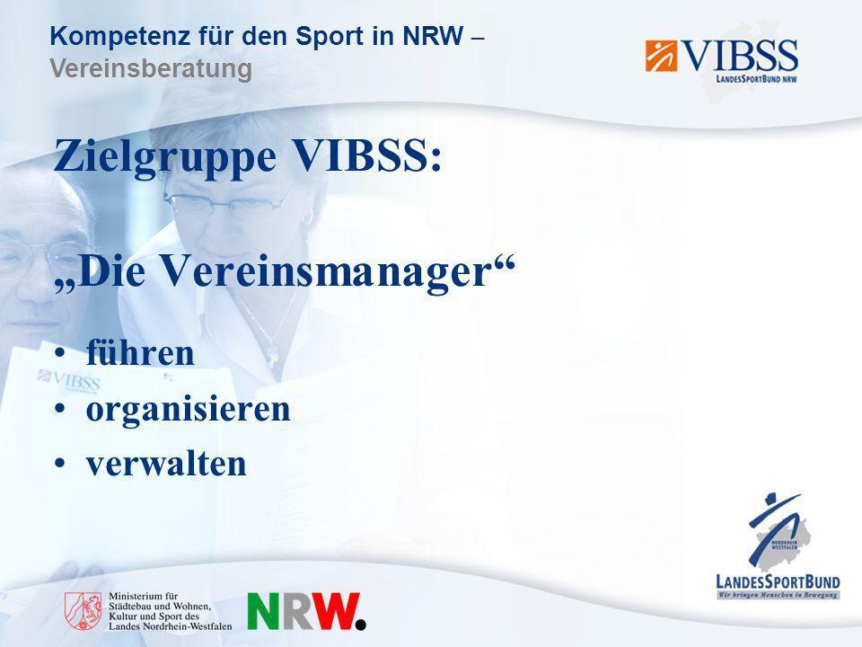 Kompetenz für den Sport in NRW – Vereinsberatung Zielgruppe VIBSS: Die Vereinsmanager führen organisieren verwalten