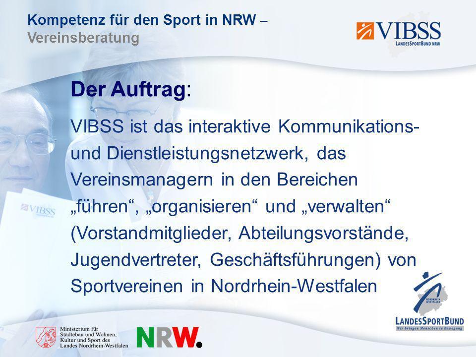 Kompetenz für den Sport in NRW – Vereinsberatung Der Auftrag: VIBSS ist das interaktive Kommunikations- und Dienstleistungsnetzwerk, das Vereinsmanagern in den Bereichen führen, organisieren und verwalten (Vorstandmitglieder, Abteilungsvorstände, Jugendvertreter, Geschäftsführungen) von Sportvereinen in Nordrhein-Westfalen
