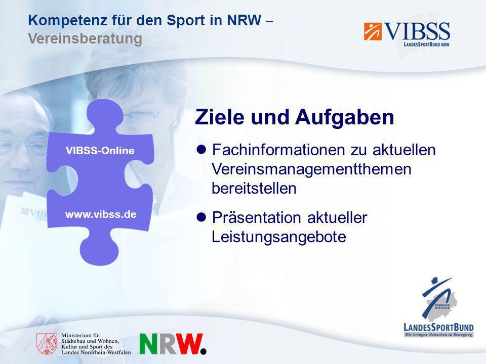 Kompetenz für den Sport in NRW – Vereinsberatung Ziele und Aufgaben Fachinformationen zu aktuellen Vereinsmanagementthemen bereitstellen Präsentation aktueller Leistungsangebote VIBSS-Online www.vibss.de