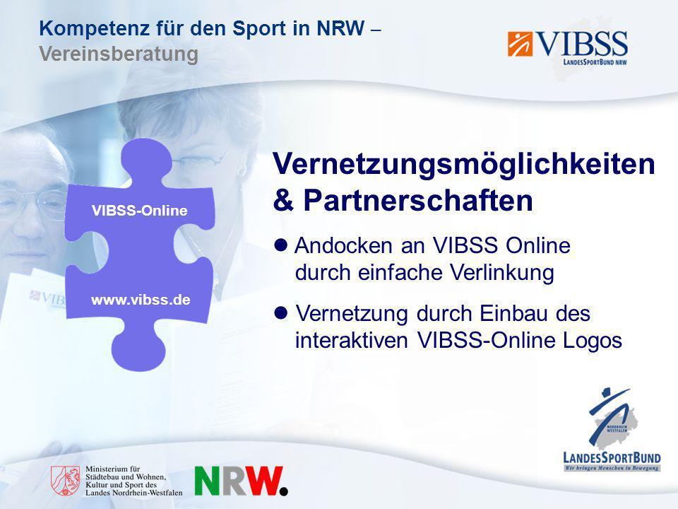 Kompetenz für den Sport in NRW – Vereinsberatung VIBSS-Online www.vibss.de Vernetzungsmöglichkeiten & Partnerschaften Andocken an VIBSS Online durch einfache Verlinkung Vernetzung durch Einbau des interaktiven VIBSS-Online Logos