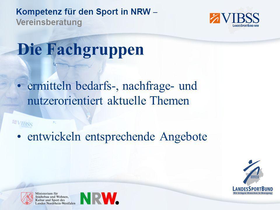 Kompetenz für den Sport in NRW – Vereinsberatung Die Fachgruppen ermitteln bedarfs-, nachfrage- und nutzerorientiert aktuelle Themen entwickeln entsprechende Angebote