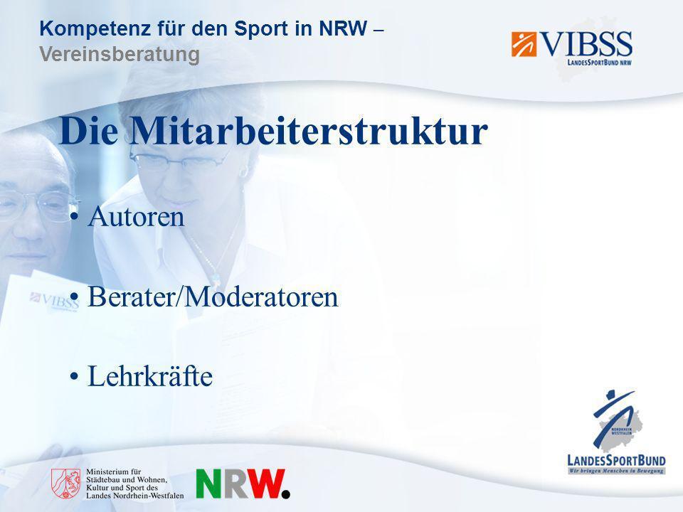 Kompetenz für den Sport in NRW – Vereinsberatung Die Mitarbeiterstruktur Autoren Berater/Moderatoren Lehrkräfte