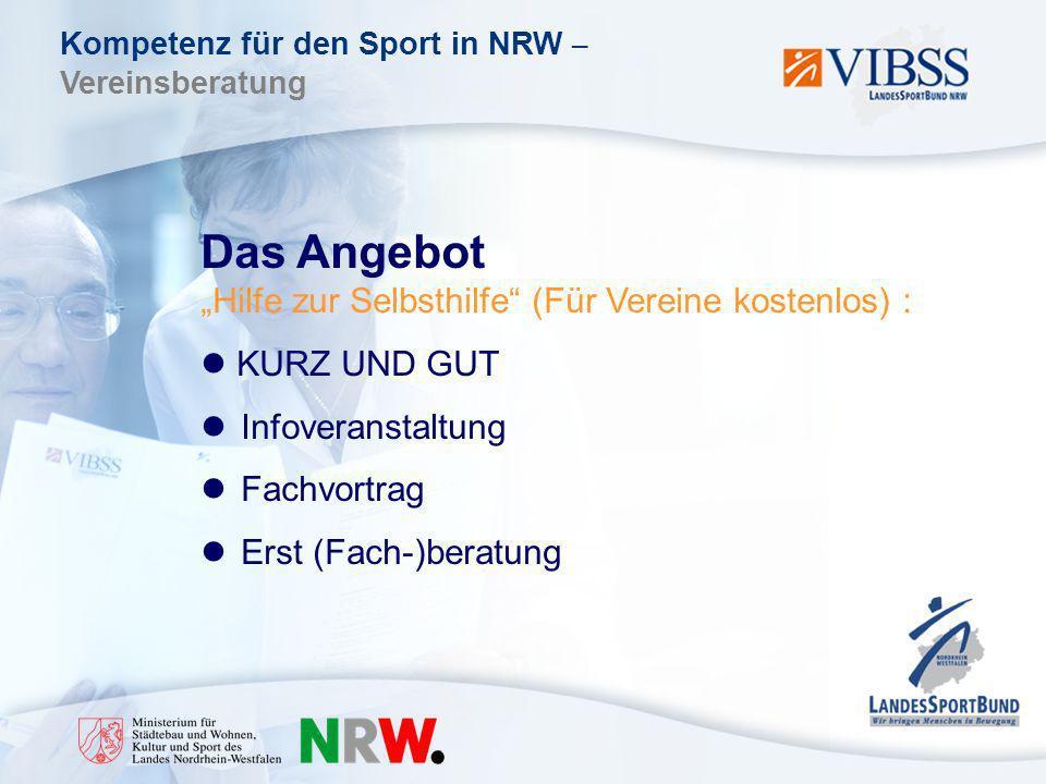 Kompetenz für den Sport in NRW – Vereinsberatung Das Angebot Hilfe zur Selbsthilfe (Für Vereine kostenlos) : KURZ UND GUT Infoveranstaltung Fachvortrag Erst (Fach-)beratung