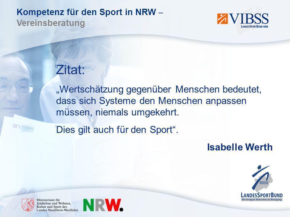 Kompetenz für den Sport in NRW – Vereinsberatung Zitat: Wertschätzung gegenüber Menschen bedeutet, dass sich Systeme den Menschen anpassen müssen, niemals umgekehrt.