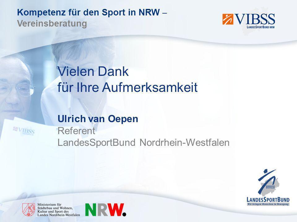 Kompetenz für den Sport in NRW – Vereinsberatung Vielen Dank für Ihre Aufmerksamkeit Ulrich van Oepen Referent LandesSportBund Nordrhein-Westfalen