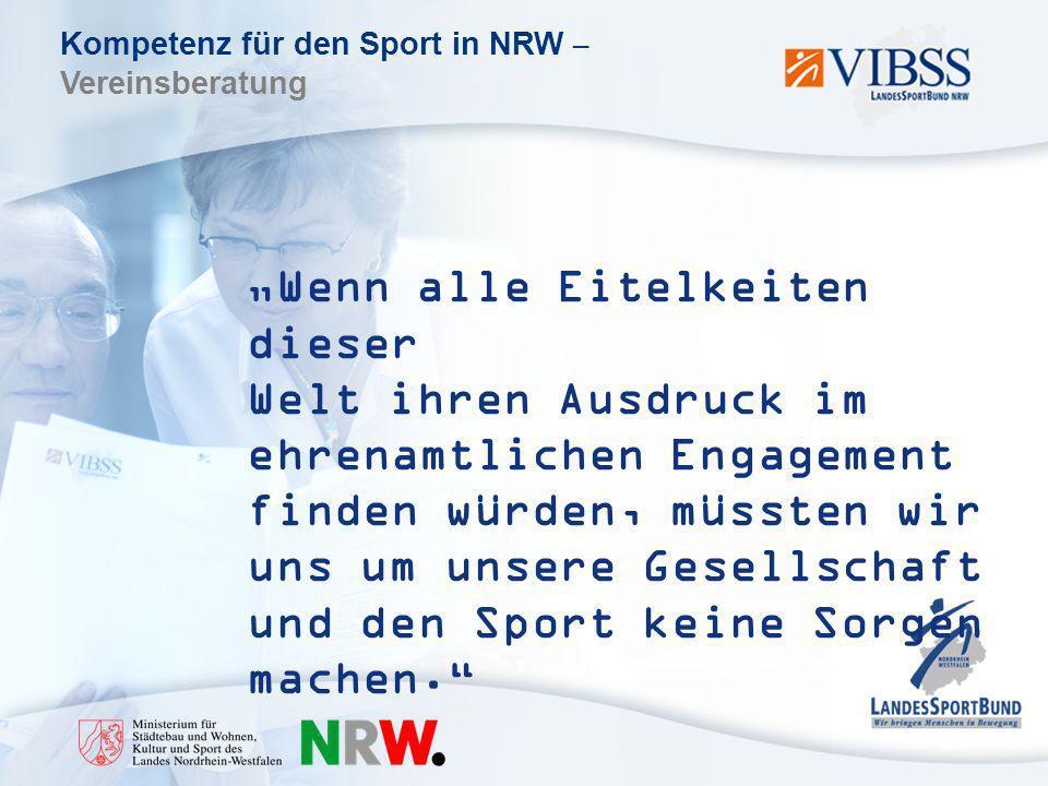 Kompetenz für den Sport in NRW – Vereinsberatung Wenn alle Eitelkeiten dieser Welt ihren Ausdruck im ehrenamtlichen Engagement finden würden, müssten wir uns um unsere Gesellschaft und den Sport keine Sorgen machen.
