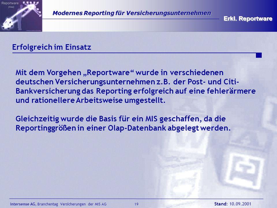 intersense AG, Branchentag Versicherungen der MIS AG Stand: 10.09.2001 19 Modernes Reporting für Versicherungsunternehmen Modernes Reporting für Versi