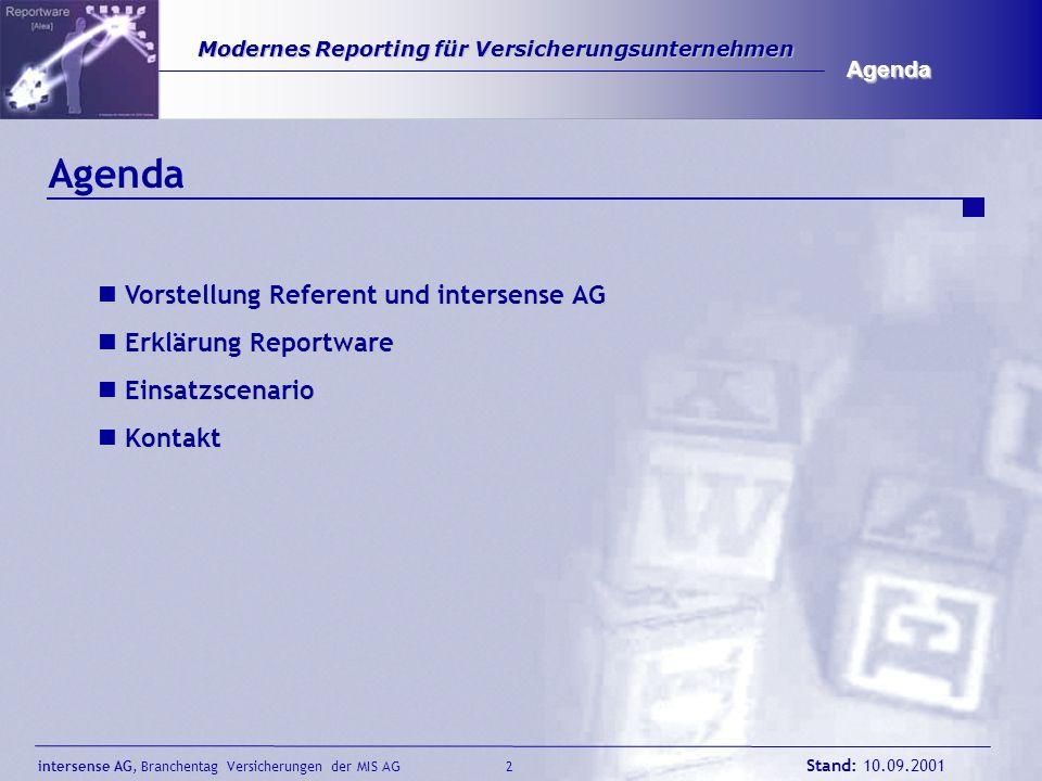 intersense AG, Branchentag Versicherungen der MIS AG Stand: 10.09.2001 3 Modernes Reporting für Versicherungsunternehmen Modernes Reporting für Versicherungsunternehmen Agenda Agenda Vorstellung Referent und intersense AG Vorstellung Referent und intersense AG