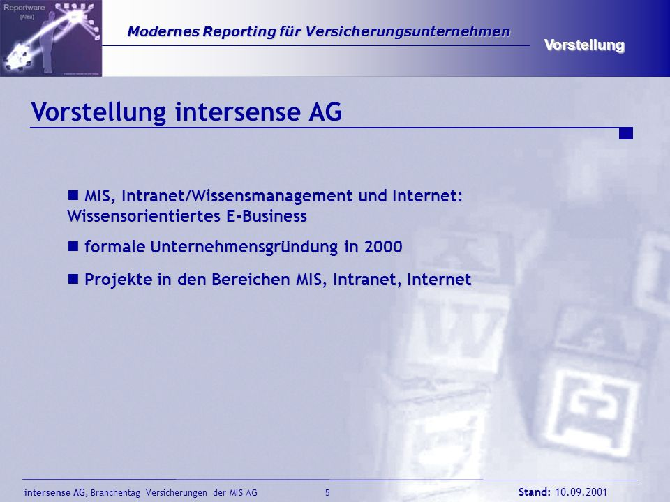 intersense AG, Branchentag Versicherungen der MIS AG Stand: 10.09.2001 5 Modernes Reporting für Versicherungsunternehmen Modernes Reporting für Versic